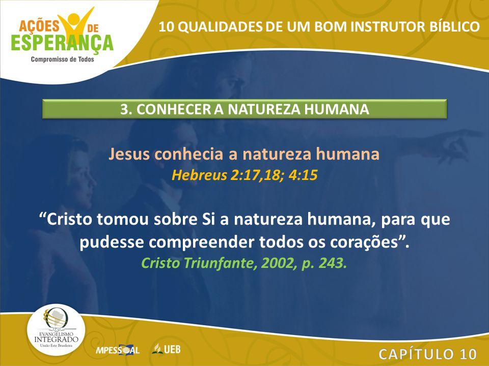 """Jesus conhecia a natureza humana Hebreus 2:17,18; 4:15 """"Cristo tomou sobre Si a natureza humana, para que pudesse compreender todos os corações"""". Cris"""