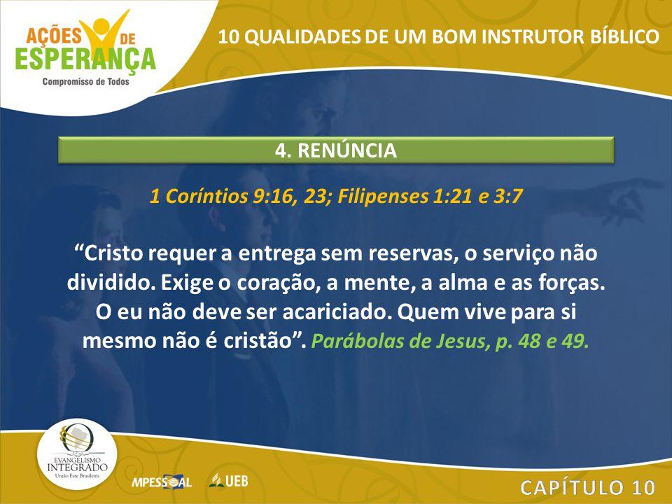 """1 Coríntios 9:16, 23; Filipenses 1:21 e 3:7 """"Cristo requer a entrega sem reservas, o serviço não dividido. Exige o coração, a mente, a alma e as força"""