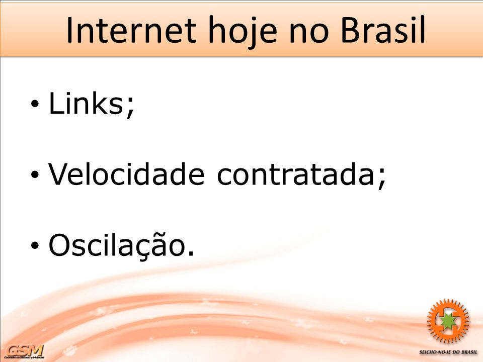 Internet hoje no Brasil Links; Velocidade contratada; Oscilação.