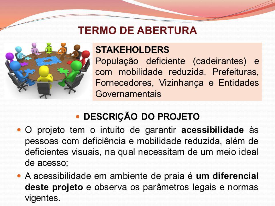 TERMO DE ABERTURA DESCRIÇÃO DO PROJETO O projeto tem o intuito de garantir acessibilidade às pessoas com deficiência e mobilidade reduzida, além de de