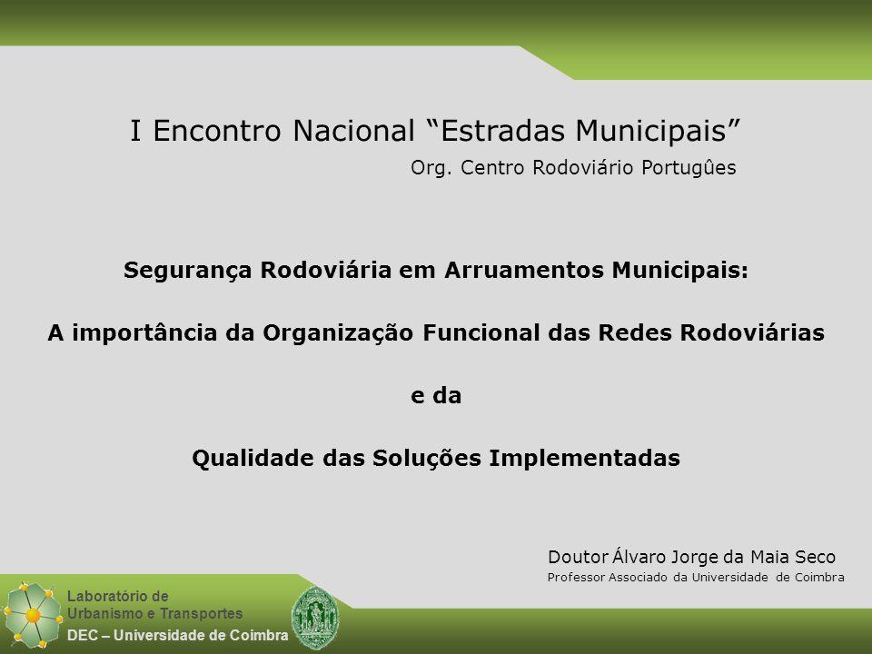Laboratório de Urbanismo e Transportes DEC – Universidade de Coimbra Segurança Rodoviária em Arruamentos Municipais: A importância da Organização Func