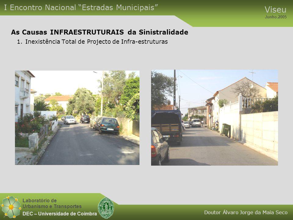 """Laboratório de Urbanismo e Transportes DEC – Universidade de Coimbra I Encontro Nacional """"Estradas Municipais"""" Viseu Junho.2005 Doutor Álvaro Jorge da"""