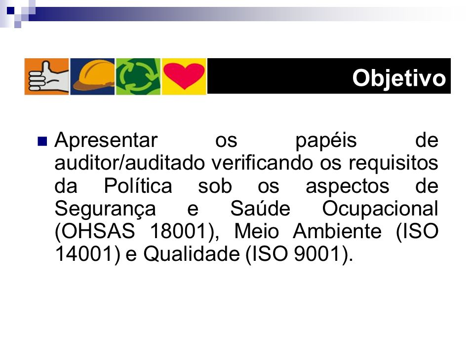 Apresentar os papéis de auditor/auditado verificando os requisitos da Política sob os aspectos de Segurança e Saúde Ocupacional (OHSAS 18001), Meio Am
