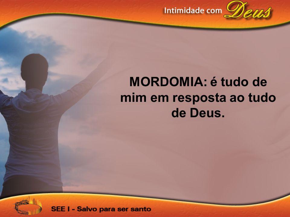 MORDOMIA: é tudo de mim em resposta ao tudo de Deus.