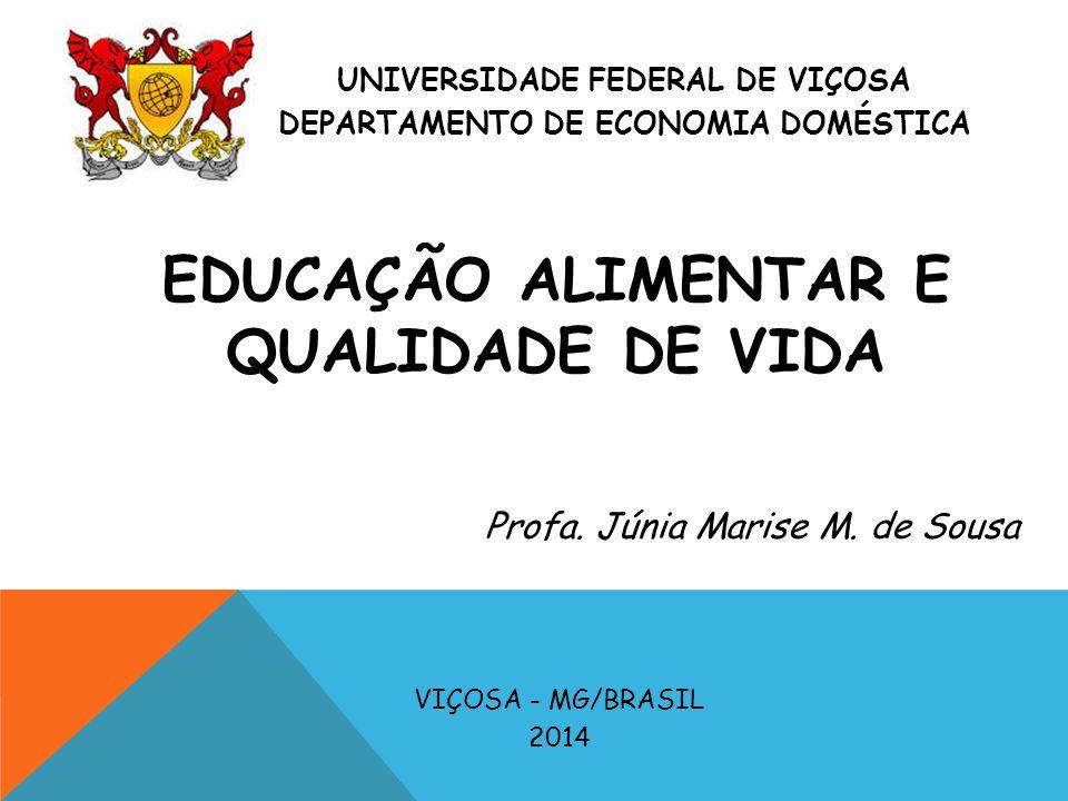UNIVERSIDADE FEDERAL DE VIÇOSA DEPARTAMENTO DE ECONOMIA DOMÉSTICA VIÇOSA - MG/BRASIL 2014 EDUCAÇÃO ALIMENTAR E QUALIDADE DE VIDA pEO Profa. Júnia Mari