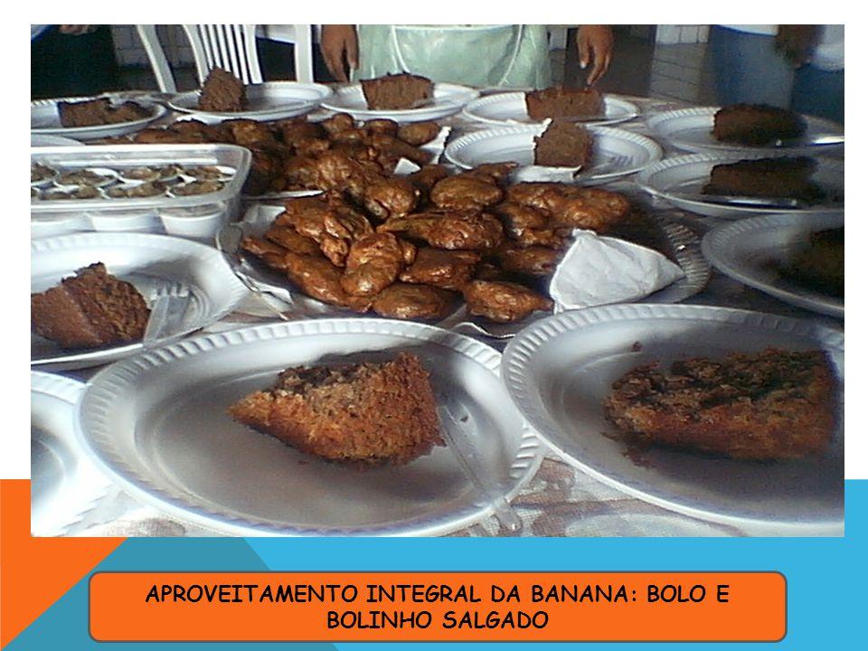 APROVEITAMENTO INTEGRAL DA BANANA: BOLO E BOLINHO SALGADO