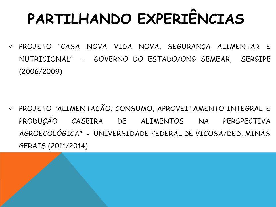 """PROJETO """"CASA NOVA VIDA NOVA, SEGURANÇA ALIMENTAR E NUTRICIONAL"""" - GOVERNO DO ESTADO/ONG SEMEAR, SERGIPE (2006/2009) PROJETO """"ALIMENTAÇÃO: CONSUMO, AP"""