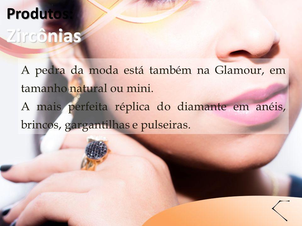 A pedra da moda está também na Glamour, em tamanho natural ou mini. A mais perfeita réplica do diamante em anéis, brincos, gargantilhas e pulseiras. P