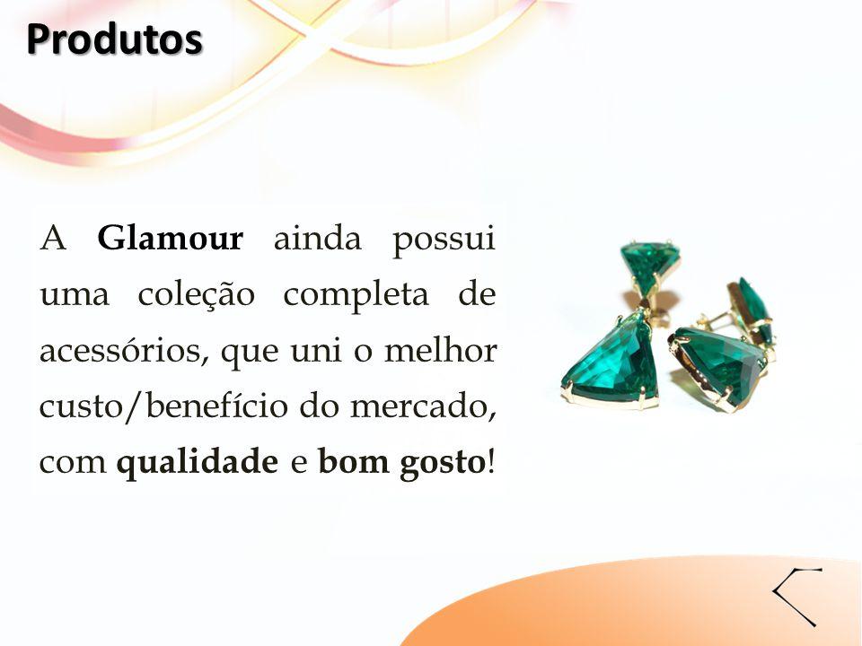 A Glamour ainda possui uma coleção completa de acessórios, que uni o melhor custo/benefício do mercado, com qualidade e bom gosto ! Produtos