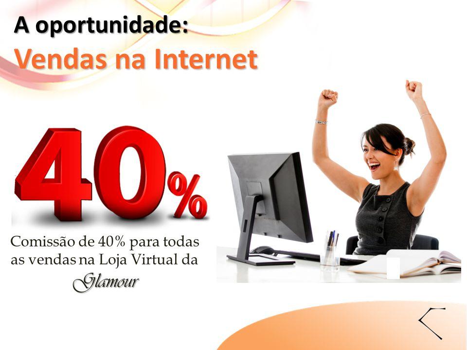 Glamour Comissão de 40% para todas as vendas na Loja Virtual da Glamour A oportunidade: Vendas na Internet