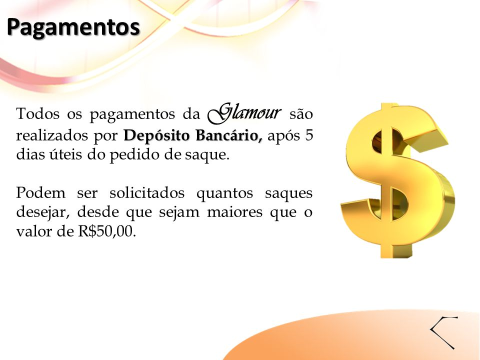Depósito Bancário, Todos os pagamentos da Glamour são realizados por Depósito Bancário, após 5 dias úteis do pedido de saque. Podem ser solicitados qu