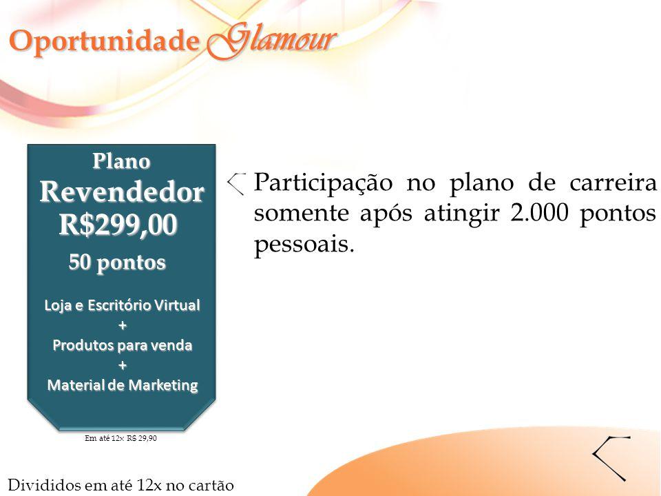 PlanoRevendedor R$299,00 50 pontos Loja e Escritório Virtual + Produtos para venda + Material de Marketing Participação no plano de carreira somente a