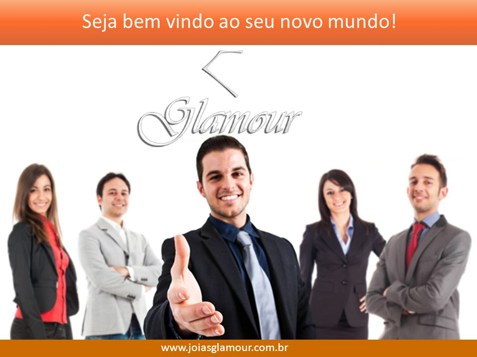 Seja bem vindo ao seu novo mundo! www.joiasglamour.com.br