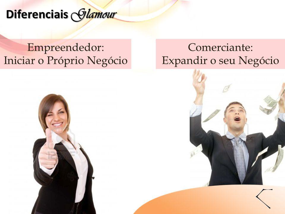 Empreendedor: Iniciar o Próprio Negócio Comerciante: Expandir o seu Negócio Diferenciais Glamour