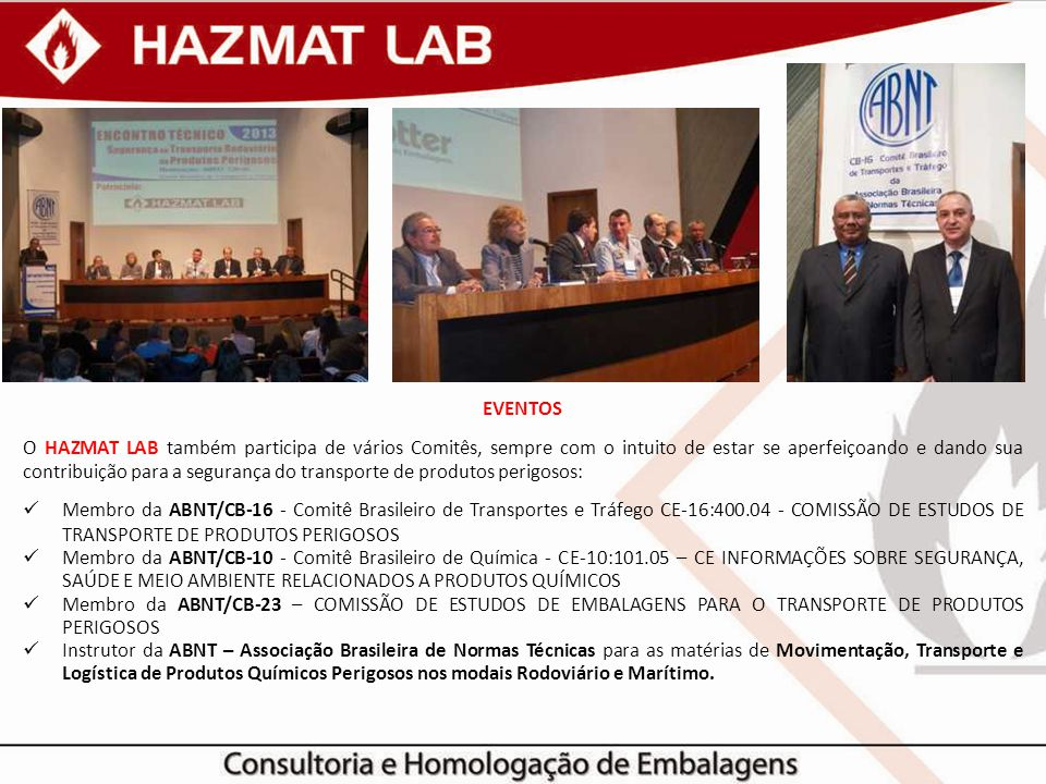 EVENTOS O HAZMAT LAB também participa de vários Comitês, sempre com o intuito de estar se aperfeiçoando e dando sua contribuição para a segurança do t