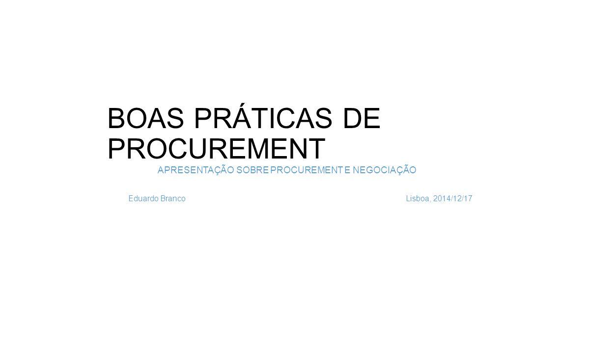 BOAS PRÁTICAS DE PROCUREMENT APRESENTAÇÃO SOBRE PROCUREMENT E NEGOCIAÇÃO Eduardo Branco Lisboa, 2014/12/17 (eduardo.j.branco@telecom.pt)