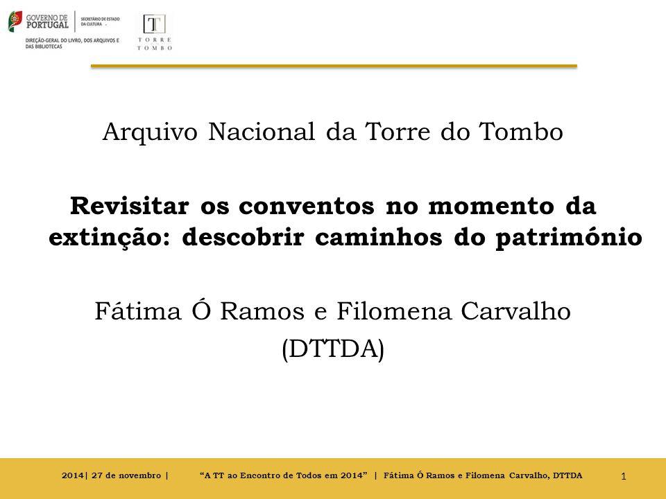 Arquivo Nacional da Torre do Tombo Revisitar os conventos no momento da extinção: descobrir caminhos do património Fátima Ó Ramos e Filomena Carvalho