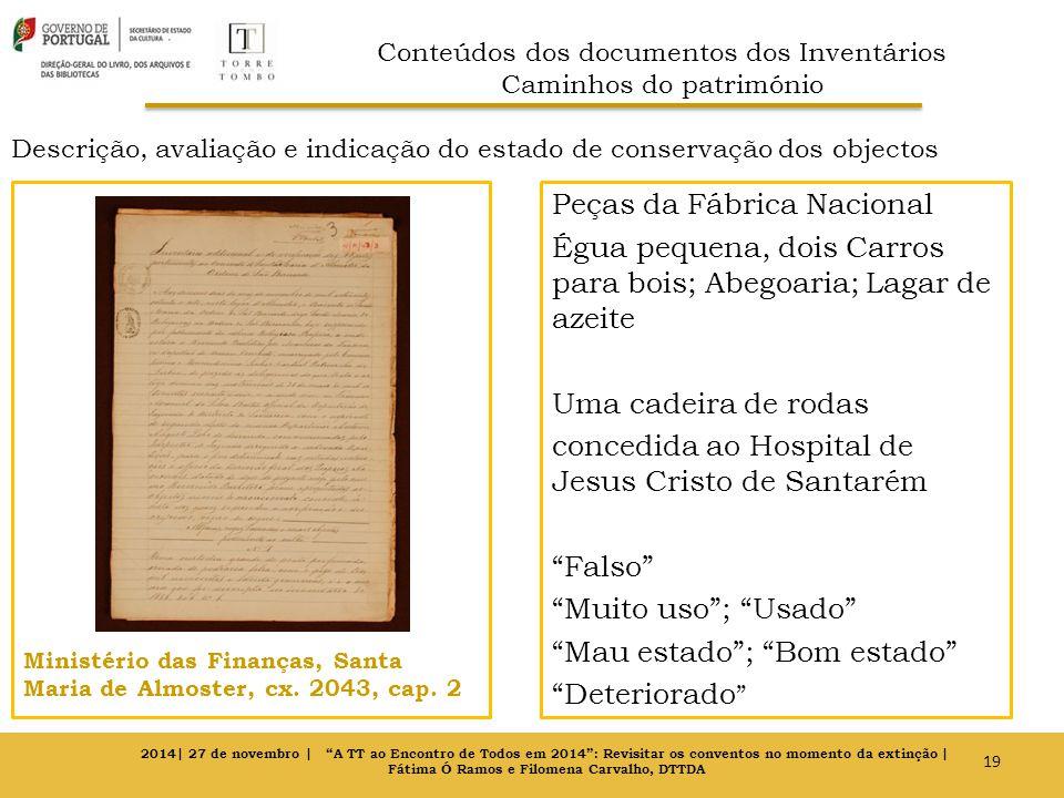 Descrição, avaliação e indicação do estado de conservação dos objectos Ministério das Finanças, Santa Maria de Almoster, cx.