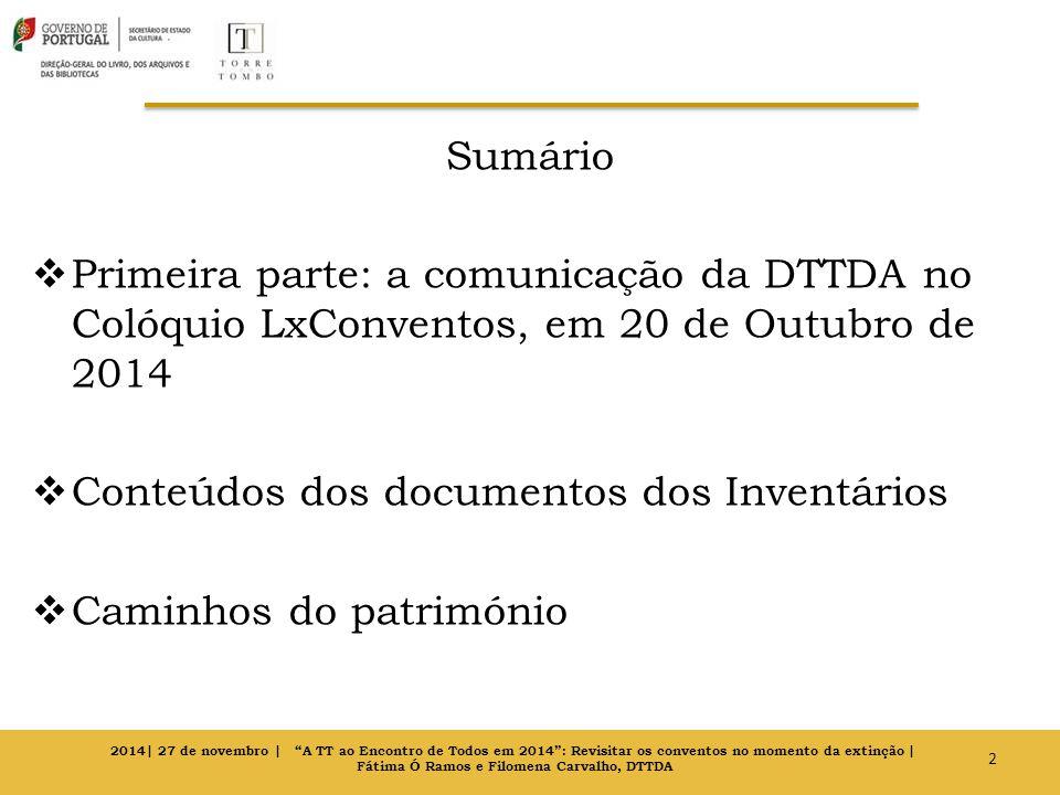 Sumário  Primeira parte: a comunicação da DTTDA no Colóquio LxConventos, em 20 de Outubro de 2014  Conteúdos dos documentos dos Inventários  Caminh