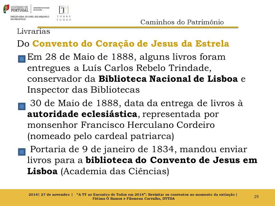 Livrarias Do Convento do Coração de Jesus da Estrela Em 28 de Maio de 1888, alguns livros foram entregues a Luís Carlos Rebelo Trindade, conservador d