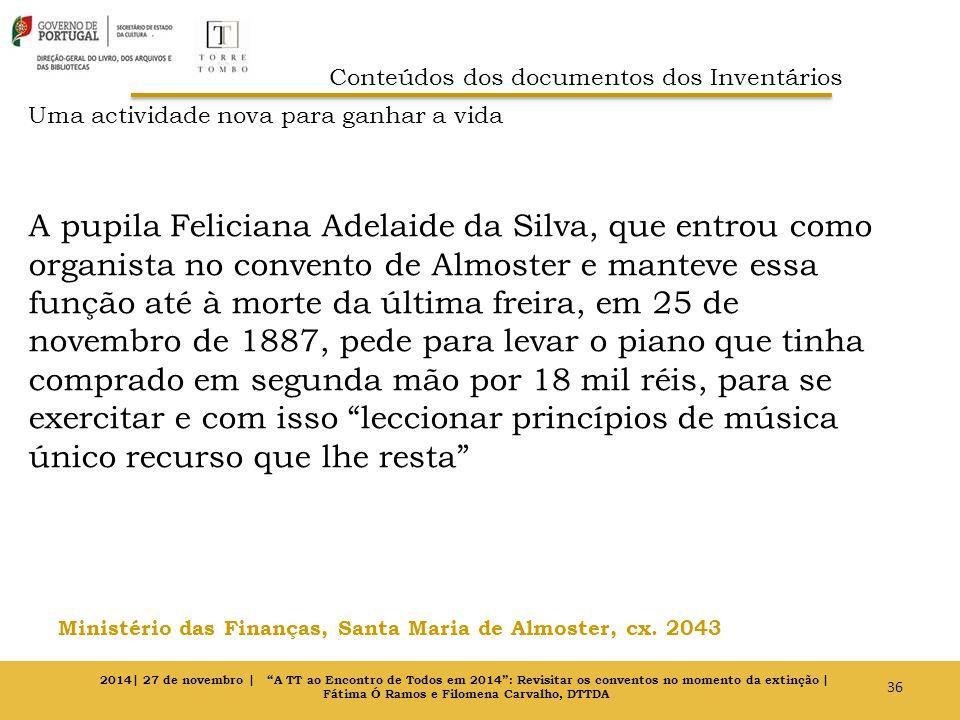 Uma actividade nova para ganhar a vida A pupila Feliciana Adelaide da Silva, que entrou como organista no convento de Almoster e manteve essa função a