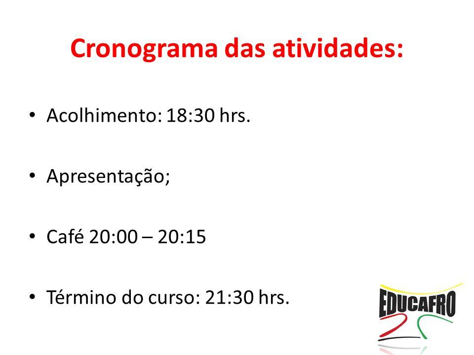 Acolhimento: 18:30 hrs. Apresentação; Café 20:00 – 20:15 Término do curso: 21:30 hrs. Cronograma das atividades: