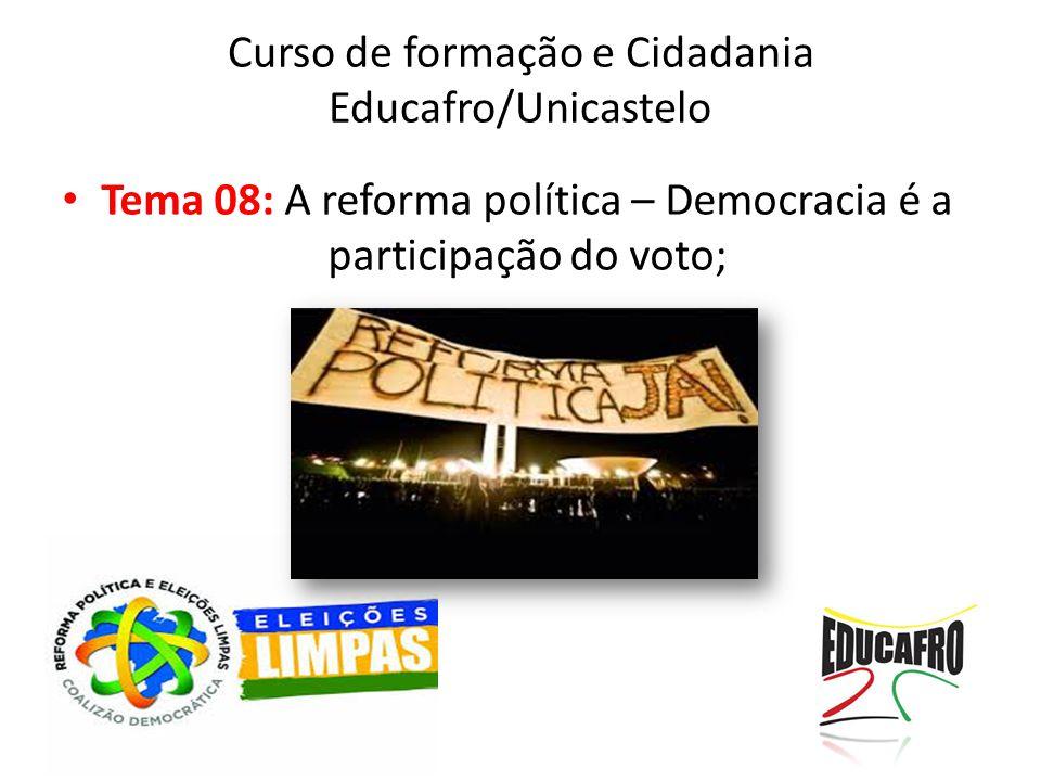 Curso de formação e Cidadania Educafro/Unicastelo Tema 08: A reforma política – Democracia é a participação do voto;