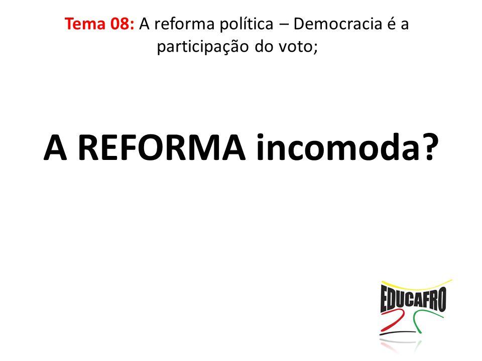 A REFORMA incomoda? Tema 08: A reforma política – Democracia é a participação do voto;