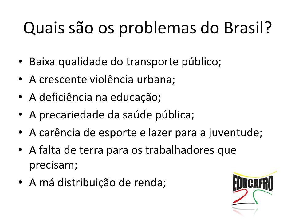 Baixa qualidade do transporte público; A crescente violência urbana; A deficiência na educação; A precariedade da saúde pública; A carência de esporte