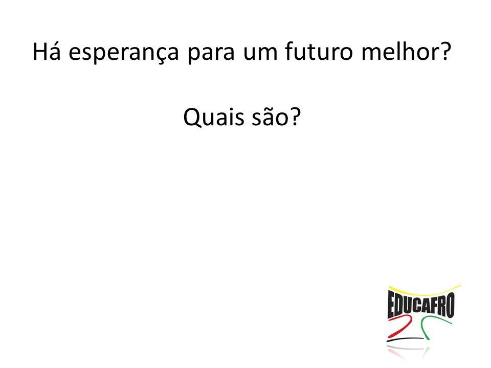 Há esperança para um futuro melhor? Quais são?