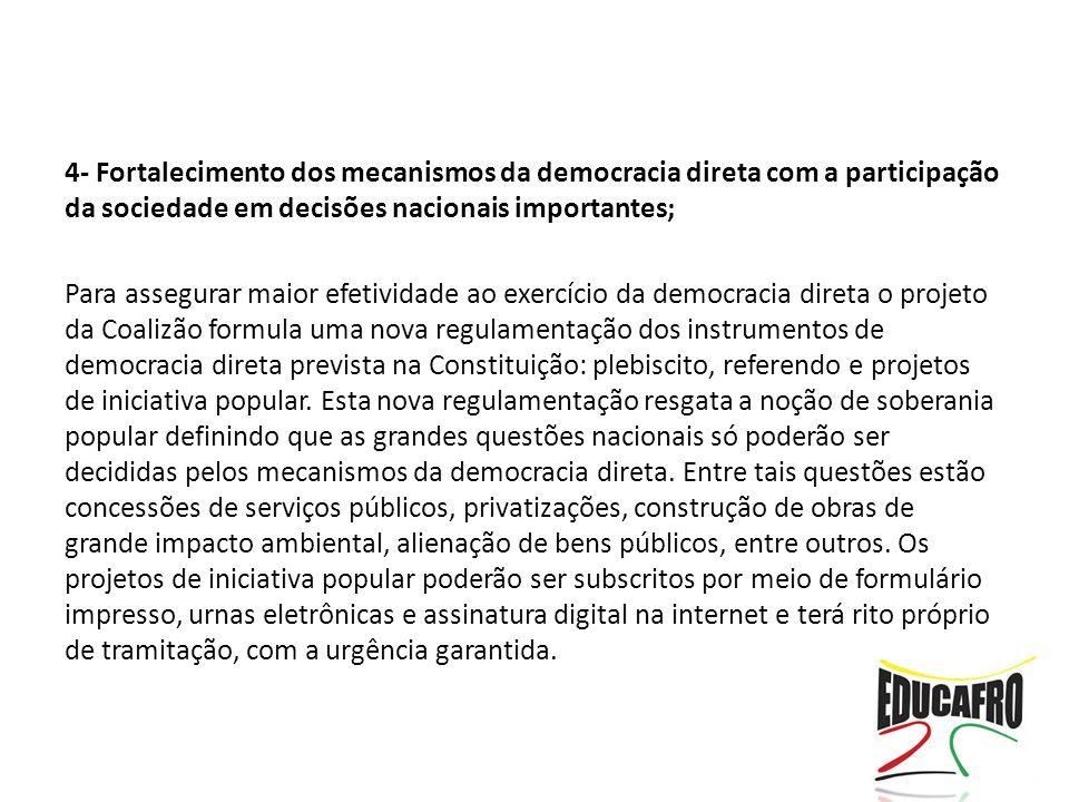 4- Fortalecimento dos mecanismos da democracia direta com a participação da sociedade em decisões nacionais importantes; Para assegurar maior efetivid