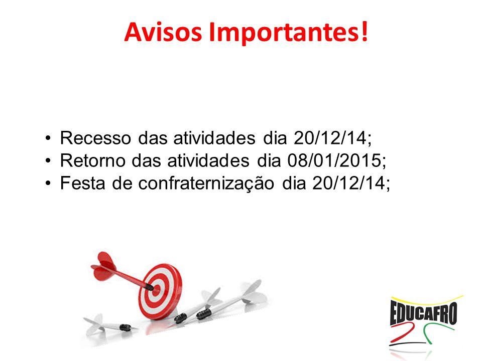 Avisos Importantes! Recesso das atividades dia 20/12/14; Retorno das atividades dia 08/01/2015; Festa de confraternização dia 20/12/14;