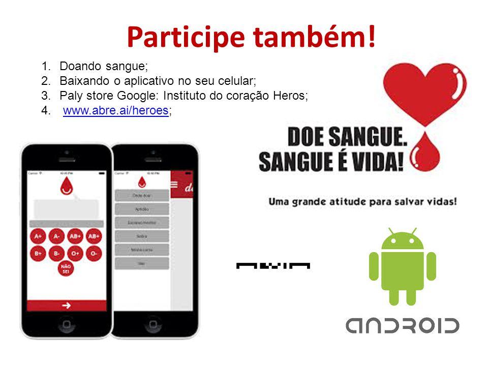 1.Doando sangue; 2.Baixando o aplicativo no seu celular; 3.Paly store Google: Instituto do coração Heros; 4.