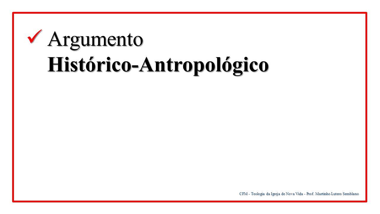 CFM - Teologia da Igreja de Nova Vida - Prof. Martinho Lutero Semblano Argumento Argumento Histórico-Antropológico Histórico-Antropológico