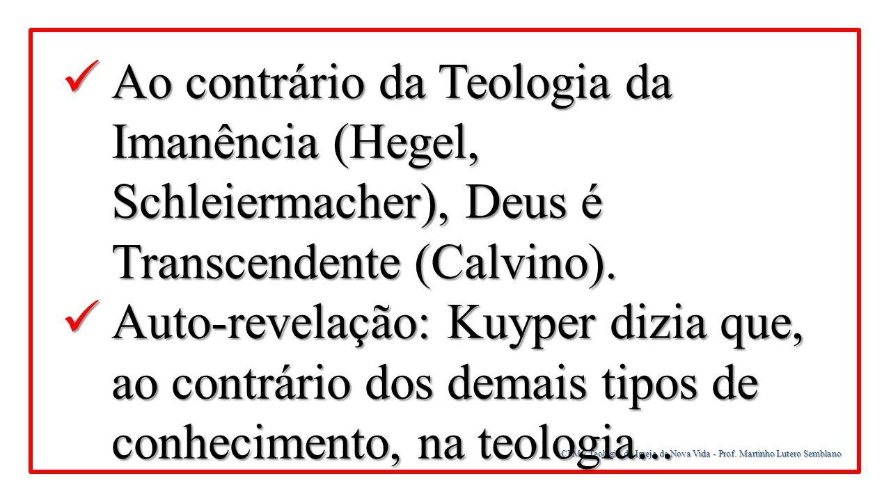 CFM - Teologia da Igreja de Nova Vida - Prof. Martinho Lutero Semblano Ao contrário da Teologia da Imanência (Hegel, Schleiermacher), Deus é Transcend