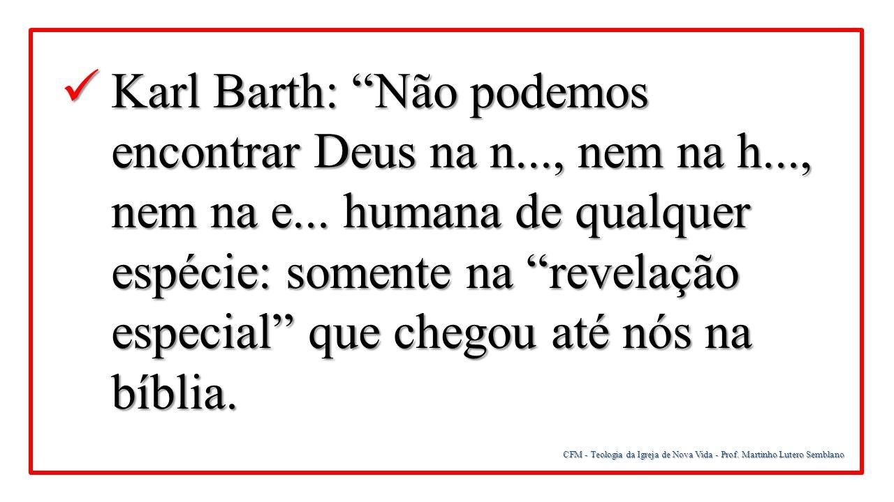 """CFM - Teologia da Igreja de Nova Vida - Prof. Martinho Lutero Semblano Karl Barth: """"Não podemos encontrar Deus na n..., nem na h..., nem na e... human"""