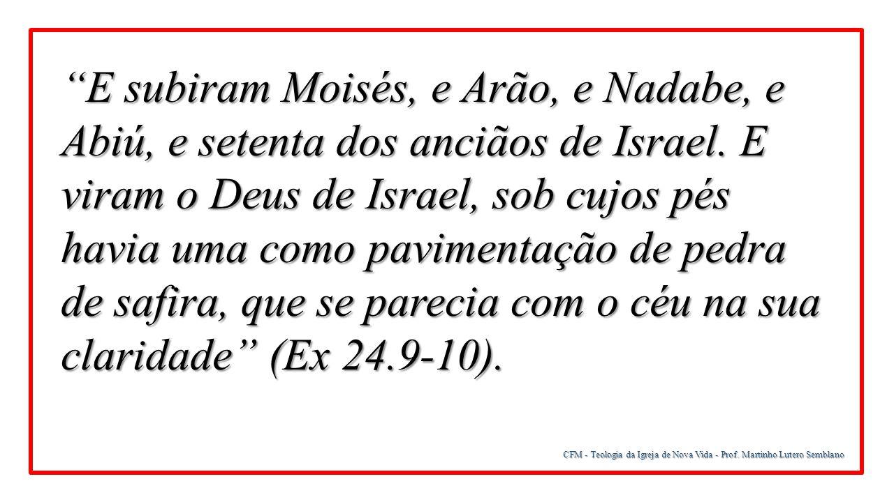 """CFM - Teologia da Igreja de Nova Vida - Prof. Martinho Lutero Semblano """"E subiram Moisés, e Arão, e Nadabe, e Abiú, e setenta dos anciãos de Israel. E"""