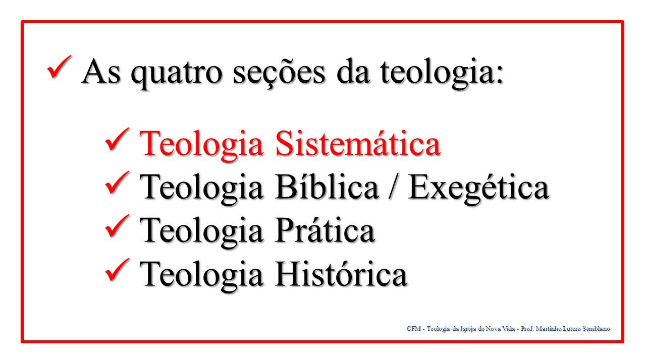 CFM - Teologia da Igreja de Nova Vida - Prof. Martinho Lutero Semblano As quatro seções da teologia: As quatro seções da teologia: Teologia Sistemátic