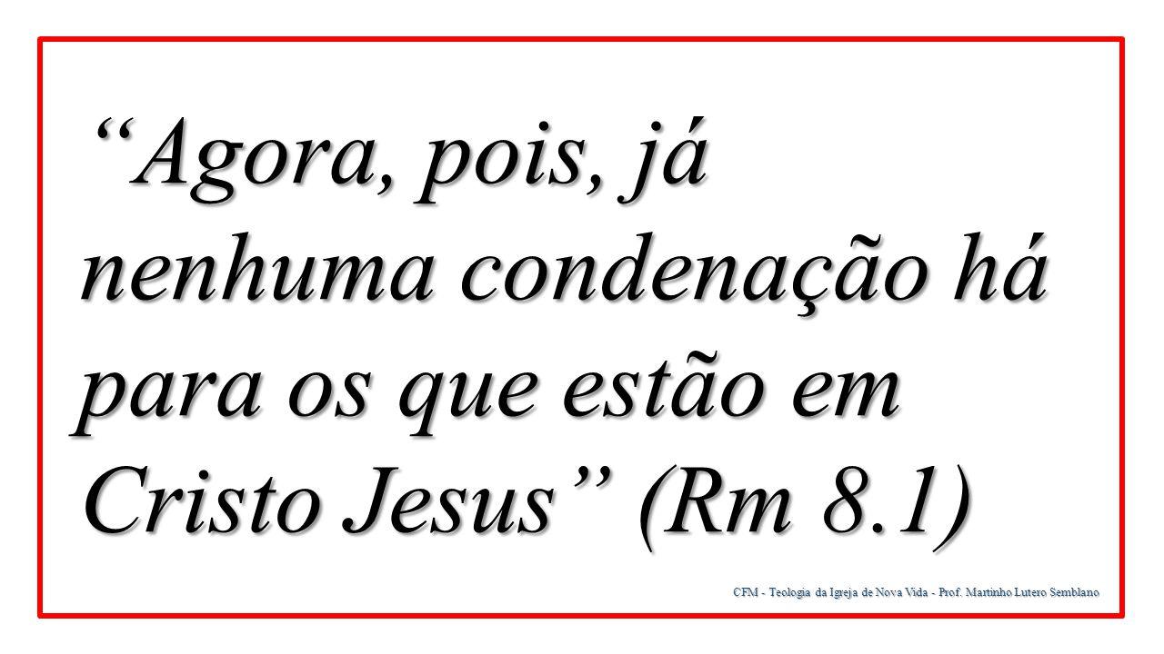 """""""Agora, pois, já nenhuma condenação há para os que estão em Cristo Jesus"""" (Rm 8.1)"""