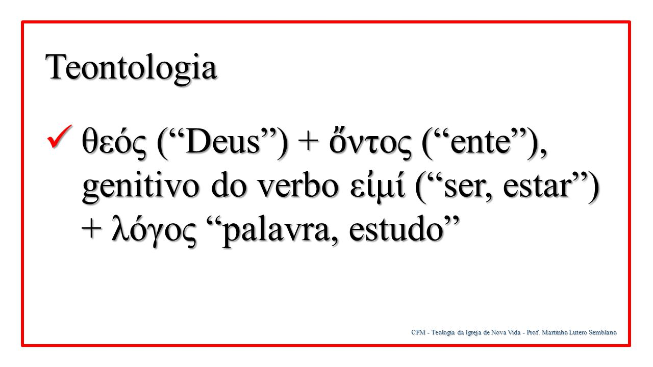"""CFM - Teologia da Igreja de Nova Vida - Prof. Martinho Lutero Semblano θεός (""""Deus"""") + ὄ ντος (""""ente""""), genitivo do verbo ε ἰ μί (""""ser, estar"""") + λóγο"""