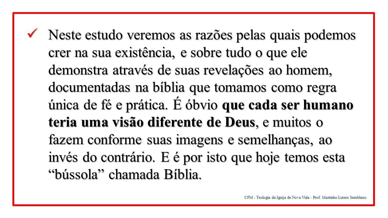 CFM - Teologia da Igreja de Nova Vida - Prof. Martinho Lutero Semblano Neste estudo veremos as razões pelas quais podemos crer na sua existência, e so