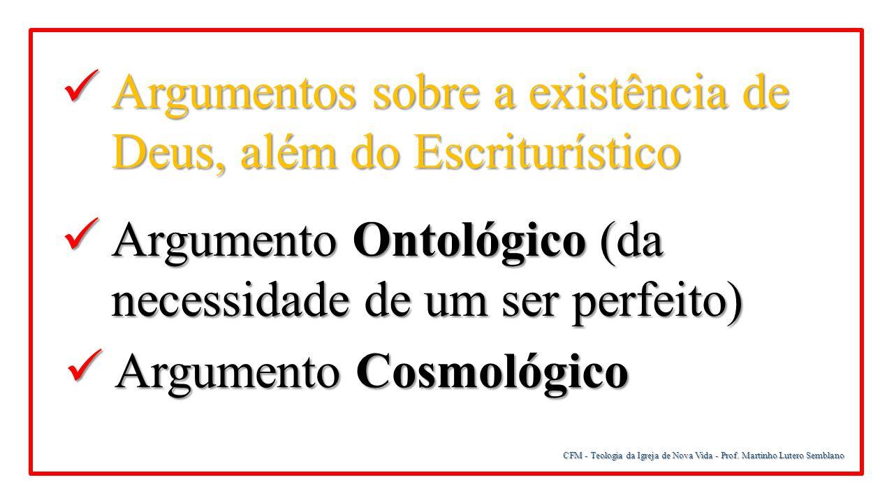 CFM - Teologia da Igreja de Nova Vida - Prof. Martinho Lutero Semblano Argumentos sobre a existência de Deus, além do Escriturístico Argumentos sobre