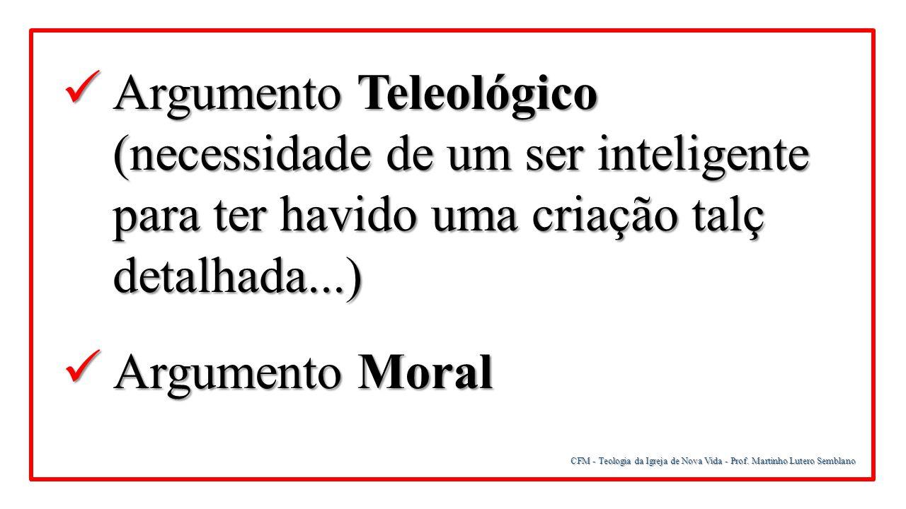 CFM - Teologia da Igreja de Nova Vida - Prof. Martinho Lutero Semblano Argumento Teleológico (necessidade de um ser inteligente para ter havido uma cr
