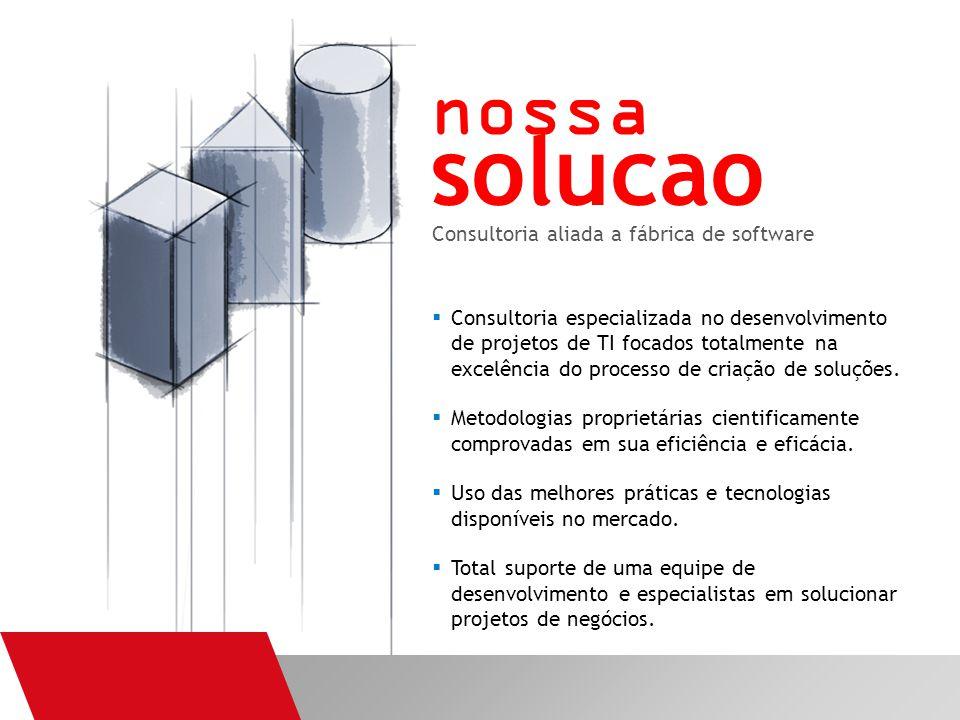 Consultoria aliada a fábrica de software  Consultoria especializada no desenvolvimento de projetos de TI focados totalmente na excelência do processo de criação de soluções.