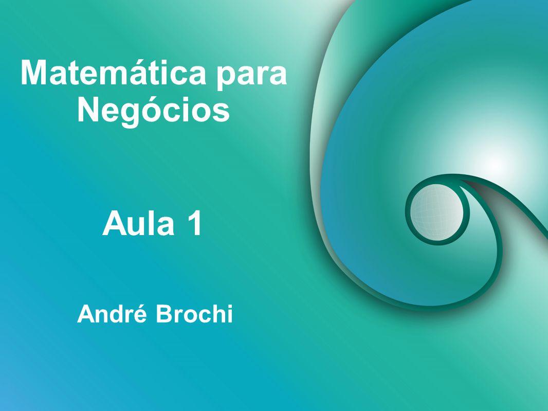 Matemática para Negócios André Brochi Aula 1