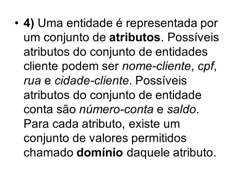 4.1) O domínio do atributo nome- cliente pode ser o conjunto de todas as cadeias de texto (strings) de um certo tamanho.