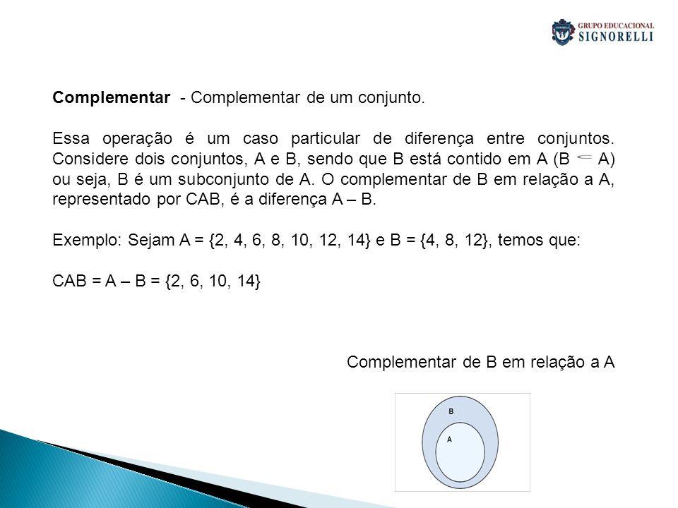 Complementar - Complementar de um conjunto. Essa operação é um caso particular de diferença entre conjuntos. Considere dois conjuntos, A e B, sendo qu