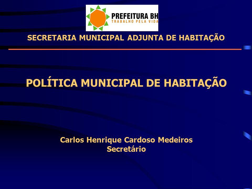 SECRETARIA MUNICIPAL ADJUNTA DE HABITAÇÃO POLÍTICA MUNICIPAL DE HABITAÇÃO Carlos Henrique Cardoso Medeiros Secretário