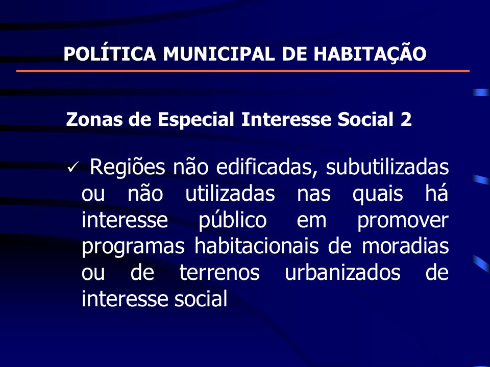 POLÍTICA MUNICIPAL DE HABITAÇÃO Zonas de Especial Interesse Social 2 Regiões não edificadas, subutilizadas ou não utilizadas nas quais há interesse pú