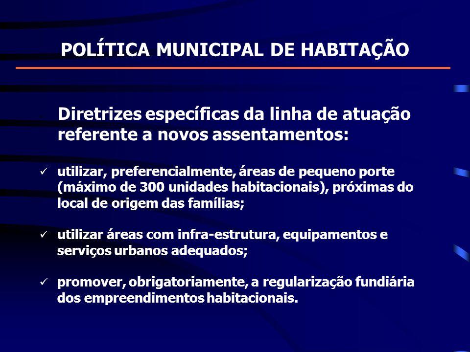 POLÍTICA MUNICIPAL DE HABITAÇÃO Diretrizes específicas da linha de atuação referente a novos assentamentos: utilizar, preferencialmente, áreas de pequ